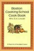 Boston Cooking School Cook Book A Reprint Of The 1884 Classic [ Lincoln, D. A.