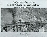 Only Yesterday On The Lehigh And New England Railroad - New Hardbound Book