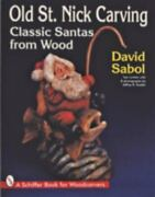Old St. Nick Carving Classic Santas From Wood, Paperback By Sabol, David S...