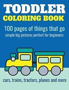 Toddler Coloring Book 100 Pages Of Things That Go Cars Trains Tractors
