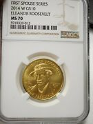 2014-w First Spouse Gold 10 Eleanor Roosevelt Ngc Ms 70 9013