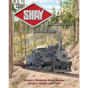 The Shay Locomotive An Illustrated History - Just Published 9/21 New Book