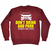 Dont Drink And Park Sweatshirt Birthday Gift Fashion Alcohol Beer Booze Funny