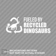 Fueled By Recycled Dinosaurs Sticker Decal Vinyl Gas Jdm Cars Fuel Recycle Car