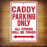 Caddy Parking Only All Others Towed Man Cave Novelty Garage Aluminum Sign