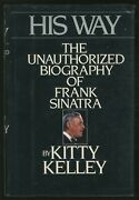 Kitty Kelley / His Way The Unauthorized Biography Of Frank Sinatra 1st Ed 1986