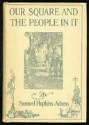 Samuel Hopkins Adams / Our Square And The People In It First Edition 1917