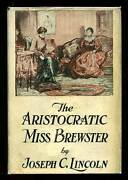 Joseph C Lincoln / The Aristocratic Miss Brewster First Edition 1927
