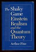 Arthur Fine / Shaky Game Einstein Realism And The Quantum Theory 1st Ed 1986