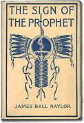 James Ball Naylor / Sign Of The Prophet A Tale Of Tecumseh And Tippecanoe 1st Ed