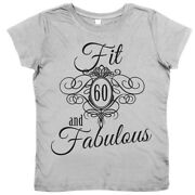 60th Birthday T-shirt Fit 60 And Fabulous Ladies Womenand039s 60 Years Young Gift
