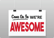 Come On In Weand039re Awesome - - Storefront Window | Adhesive Vinyl Sign Decal