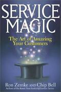 Service Magic The Art Of Amazing Your Customers By Ron Zemke And Chip Bell