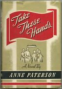 Anne Paterson / Take These Hands First Edition 1941