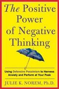 Positive Power Of Negative Thinking Using Defensive Pessimism To Harness...