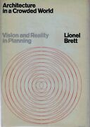 Lionel Brett / Architecture In A Crowded World Vision And Reality 1st Ed 1971
