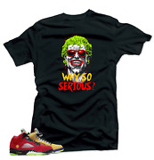 Shirt To Match Jordan Retro 5 What The Sneaker Tees-why So Serious Shirts