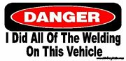 Sticker / Car Decal Danger I Did All Of The Welding - Us6177d