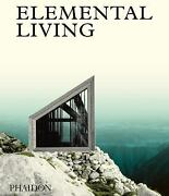 Elemental Living Contemporary Houses In Nature By Phaidon Press Editors...