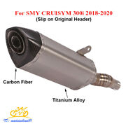 Motorcycle Exhaust System Muffler Escape Baffle For Smy Cruisym 300i 2018-2020