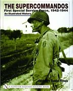 The Supercommandos First Special Service Force 1942-1944 An Illustrated Hisandhellip