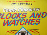 Comic Character Clocks And Watches 1987 Identification + Value Guide Collecting