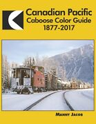Canadian Pacific Caboose Color Guide, 1877-2017 - New Book