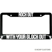 Rock Out With Your Glock Out Aluminum Car License Plate Frame