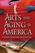 Arts And Aging In America Challenges Opportunities Research Avenues