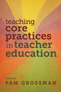 Teaching Core Practices In Teacher Education By Pam Grossman Neuf