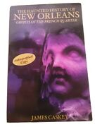 The Haunted History Of New Orleans Ghost Of The French Quarter By James Caskey