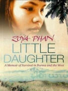 Little Daughter A Memoir Of Survival In Burma And The West By Zoya Phan Neuf