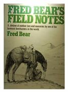 Fred Bearand039s Field Notes By Bear Fred Hardcover