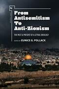 From Antisemitism To Anti-zionism The Past And Present Of A Lethal Ideology A…