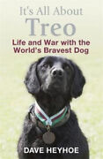 Itand039s All About Treo Life And War With The Worldand039s Bravest Dog By Damien Lewis
