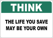 Osha Safety Think The Life You Save May Be Your Own | Adhesive Vinyl Sign Decal
