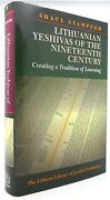 Shaul Stampfer Lithuanian Yeshivas Of The Nineteenth Century Creating A Traditio