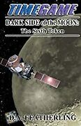 Dark Side Of The Moon The Sixth Token Volume 6 Time Game Bookpaperback