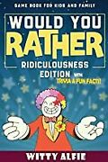 Would You Rather Game Book For Kids Ages 6-12 - Ridiculousnbookpaperback