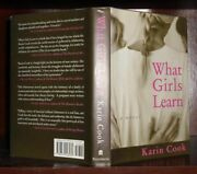 Cook Karin What Girls Learn A Novel 1st Edition 1st Printing