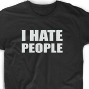 I Hate People Funny T Shirt Cute Gift Tee Antisocial Adult Humor Menand039s Womenand039s