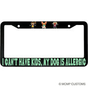 I Can't Have Kids, My Dog Is Allergic Funny Aluminum Car License Plate Frame