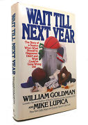 William Goldman And Mike Lupica Wait Till Next Year The Story Of A Season When Wha