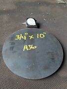 Steel Plate Round Disc 10 Diameter X 3/4 Thick A36 Lathe Stock
