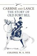 Carbine And Lance The Story Of Old Fort Sill By Nye, Wilbur Sturtevant Pape…