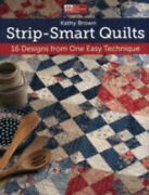 Strip-smart Quilts 16 Designs From One Easy Technique By Kathy Brown Neuf