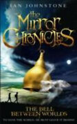 The Bell Between Worlds The Mirror Chronicles Book 1 The Mirror Chronicles
