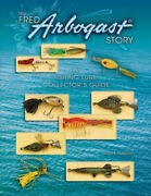 The Fred Arbogast Story A Fishing Lure Collectorand039s Guide By Scott Heston