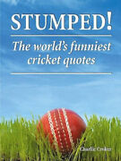 Stumped The Worlds Funniest Cricket Quotes By Charlie Croker