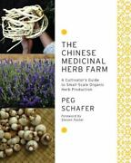 The Chinese Medicinal Herb Farm A Cultivatorand039s Guide To Small-scale Organic...